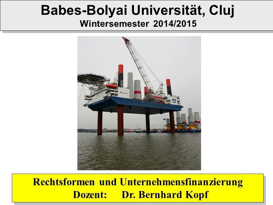 Rechtsformen und Unternehmensfinanzierung Dozent: Dr. Bernhard Kopf Rechtsformen und Unternehmensfinanzierung Dozent: Dr. Bernhard Kopf Babes-Bolyai U
