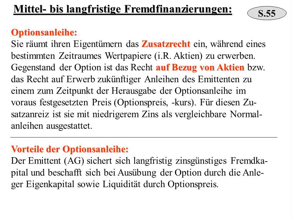 Mittel- bis langfristige Fremdfinanzierungen: Optionsanleihe: Zusatzrecht Sie räumt ihren Eigentümern das Zusatzrecht ein, während eines bestimmten Ze