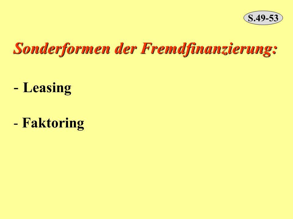 Sonderformen der Fremdfinanzierung: - Leasing - Faktoring S.49-53