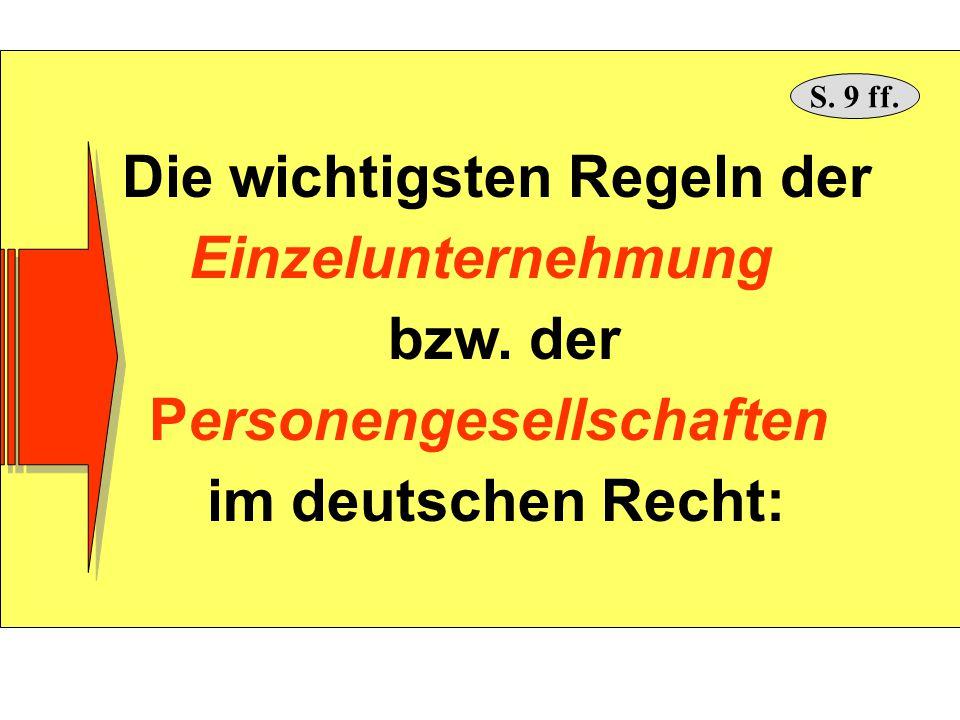 Die wichtigsten Regeln der Einzelunternehmung bzw. der Personengesellschaften im deutschen Recht: S. 9 ff.