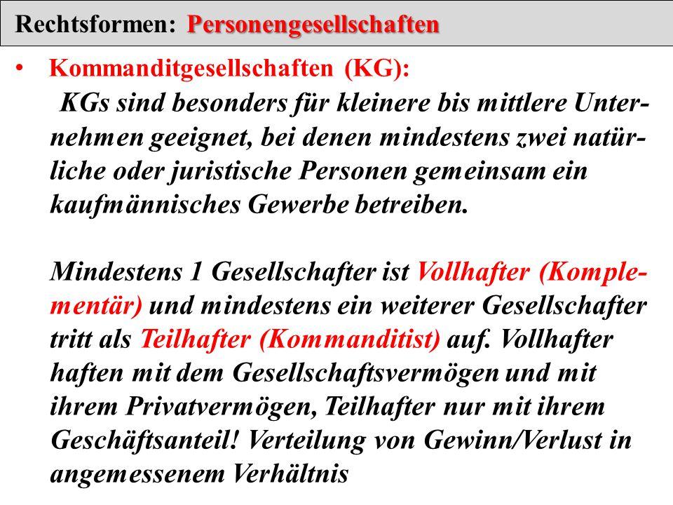 Personengesellschaften Rechtsformen: Personengesellschaften Kommanditgesellschaften (KG): KGs sind besonders für kleinere bis mittlere Unter- nehmen g