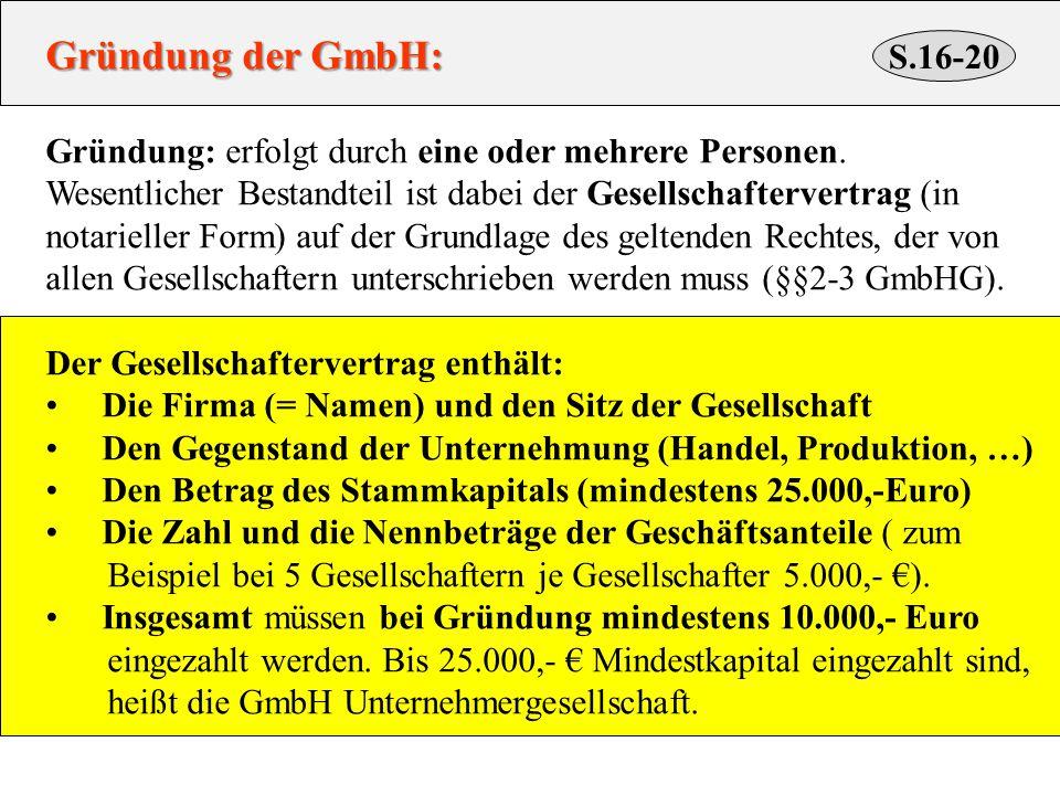 S.16-20 Gründung der GmbH: Gründung: erfolgt durch eine oder mehrere Personen. Wesentlicher Bestandteil ist dabei der Gesellschaftervertrag (in notari