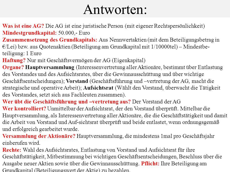 Antworten: Was ist eine AG? Die AG ist eine juristische Person (mit eigener Rechtspersönlichkeit) Mindestgrundkapital: 50.000,- Euro Zusammensetzung d