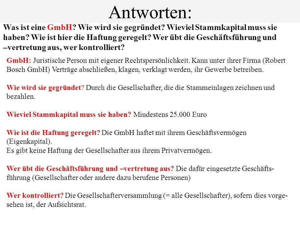 Antworten: Was ist eine GmbH? Wie wird sie gegründet? Wieviel Stammkapital muss sie haben? Wie ist hier die Haftung geregelt? Wer übt die Geschäftsfüh