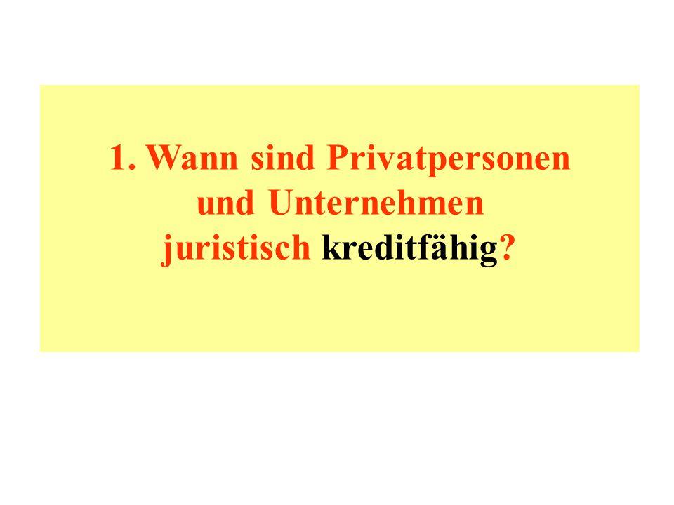 1. Wann sind Privatpersonen und Unternehmen juristisch kreditfähig?
