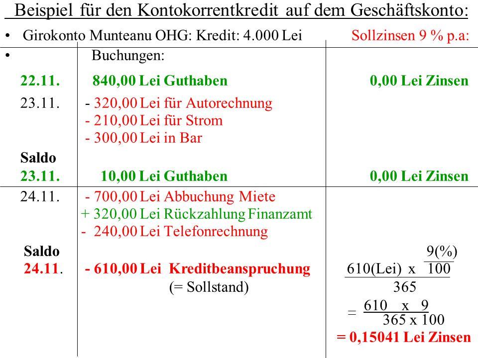 Beispiel für den Kontokorrentkredit auf dem Geschäftskonto: Girokonto Munteanu OHG: Kredit: 4.000 Lei Sollzinsen 9 % p.a: Buchungen: 22.11. 840,00 Lei