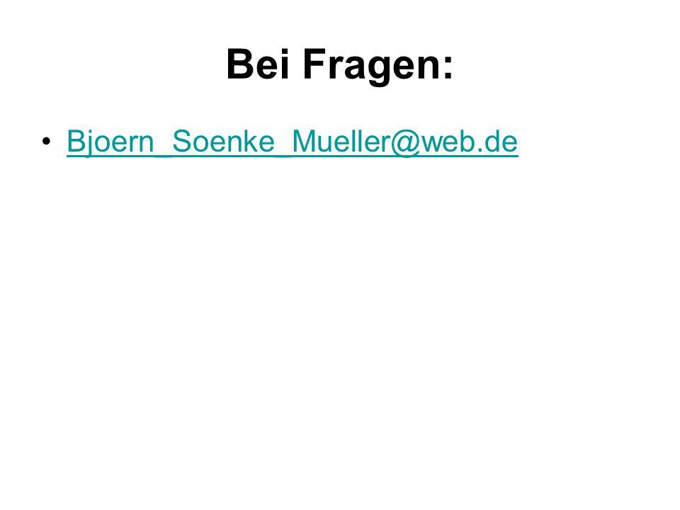 Bei Fragen: Bjoern_Soenke_Mueller@web.de