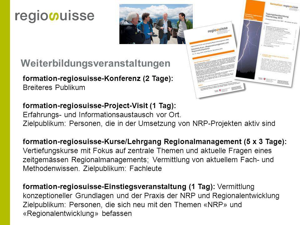 Weiterbildungsveranstaltungen formation-regiosuisse-Konferenz (2 Tage): Breiteres Publikum formation-regiosuisse-Project-Visit (1 Tag): Erfahrungs- und Informationsaustausch vor Ort.