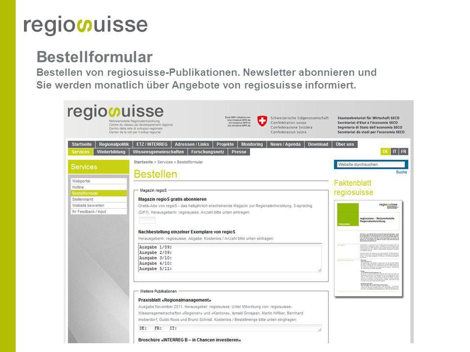 Bestellformular Bestellen von regiosuisse-Publikationen. Newsletter abonnieren und Sie werden monatlich über Angebote von regiosuisse informiert.