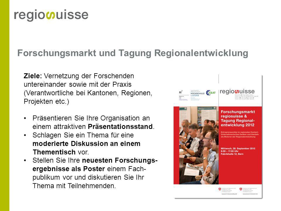 Forschungsmarkt und Tagung Regionalentwicklung Ziele: Vernetzung der Forschenden untereinander sowie mit der Praxis (Verantwortliche bei Kantonen, Reg