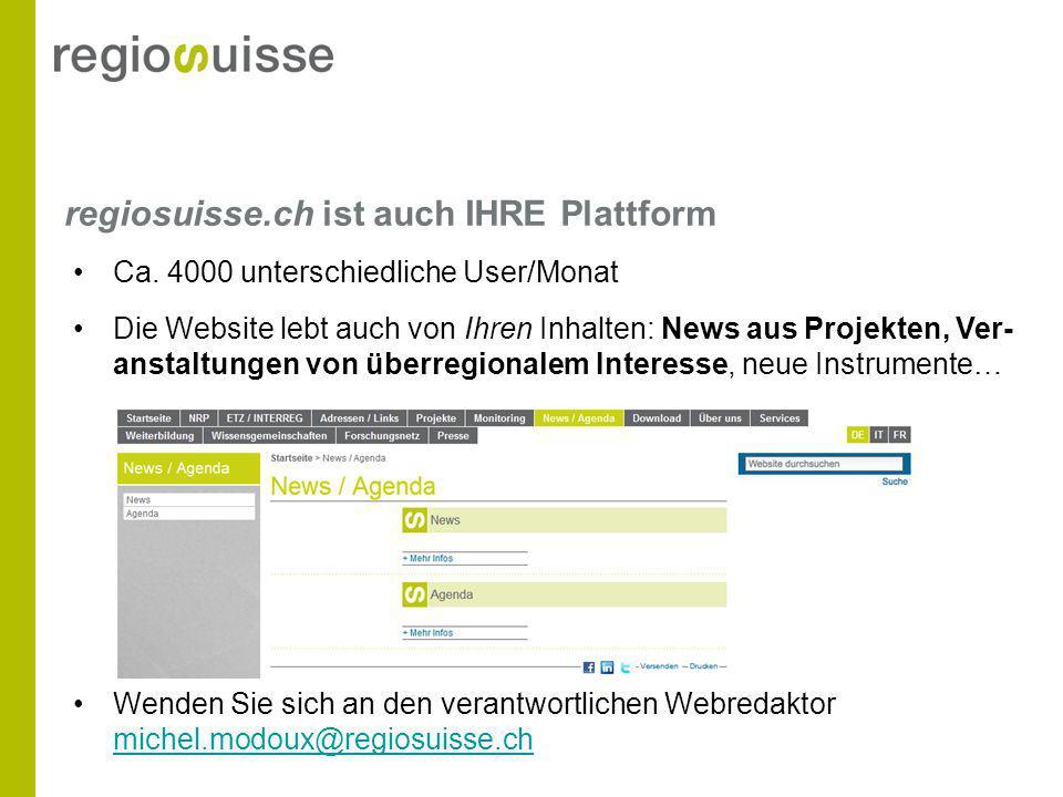 regiosuisse.ch ist auch IHRE Plattform Ca. 4000 unterschiedliche User/Monat Die Website lebt auch von Ihren Inhalten: News aus Projekten, Ver- anstalt