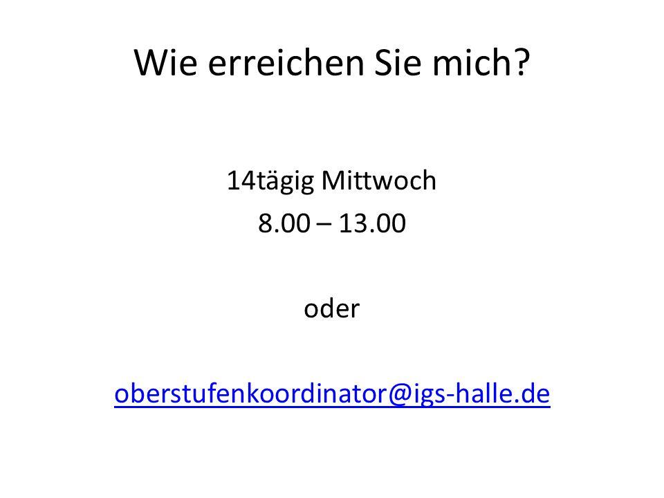 Wie erreichen Sie mich? 14tägig Mittwoch 8.00 – 13.00 oder oberstufenkoordinator@igs-halle.de