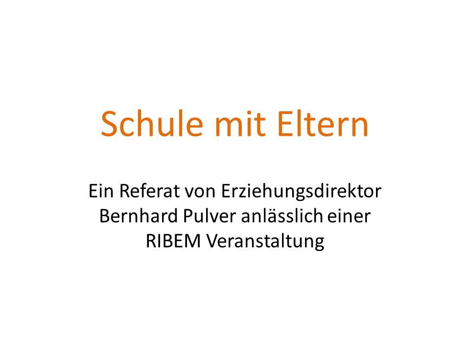 Schule mit Eltern Ein Referat von Erziehungsdirektor Bernhard Pulver anlässlich einer RIBEM Veranstaltung