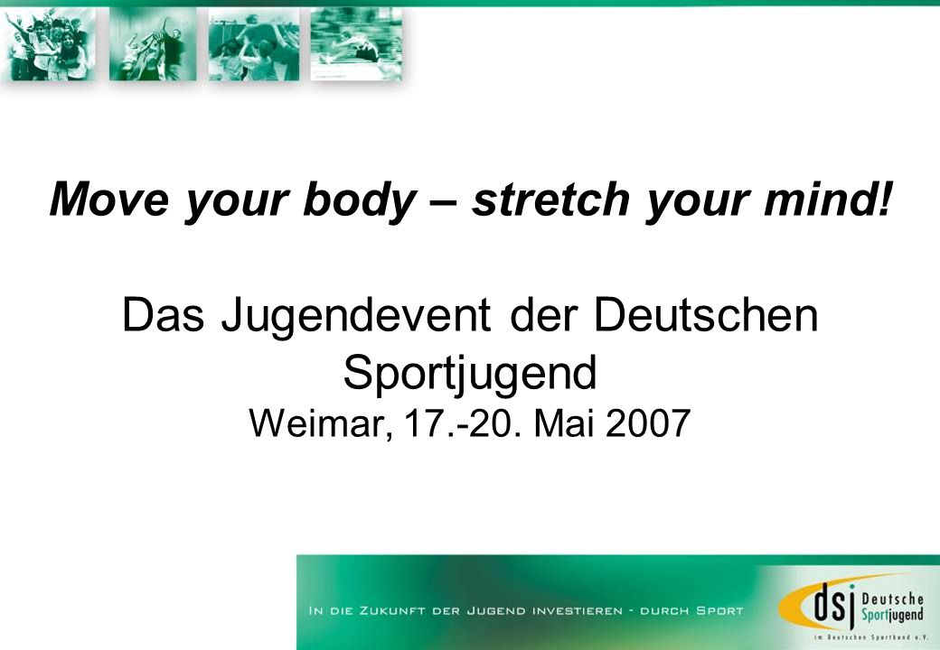 Move your body – stretch your mind. Das Jugendevent der Deutschen Sportjugend Weimar, 17.-20.