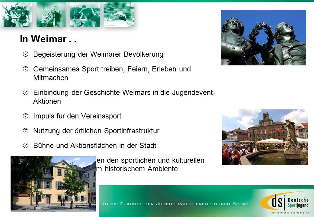 In Weimar..  Begeisterung der Weimarer Bevölkerung  Gemeinsames Sport treiben, Feiern, Erleben und Mitmachen  Einbindung der Geschichte Weimars in