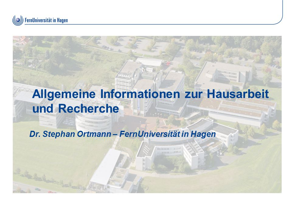 Allgemeine Informationen zur Hausarbeit und Recherche Dr. Stephan Ortmann – FernUniversität in Hagen