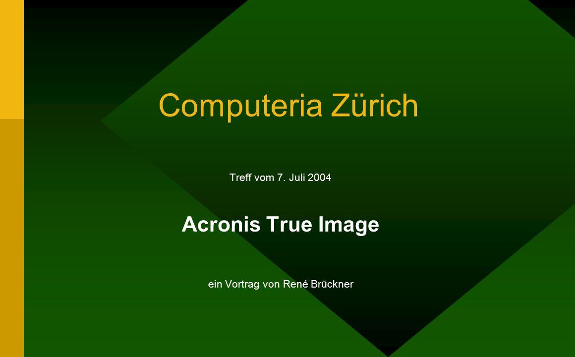 Computeria Zürich Treff vom 7. Juli 2004 Acronis True Image ein Vortrag von René Brückner