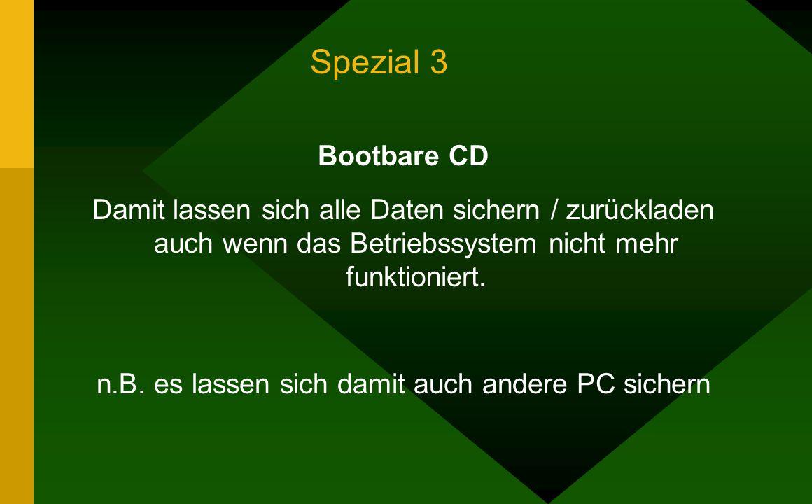 Spezial 3 Bootbare CD Damit lassen sich alle Daten sichern / zurückladen auch wenn das Betriebssystem nicht mehr funktioniert.