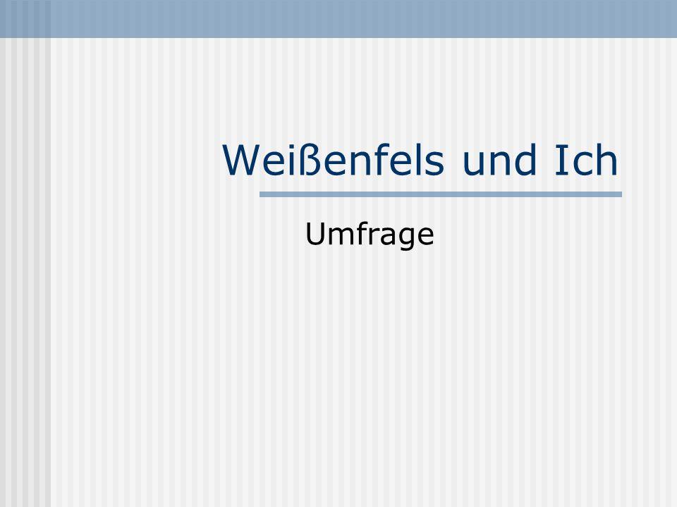Weißenfels und Ich Umfrage