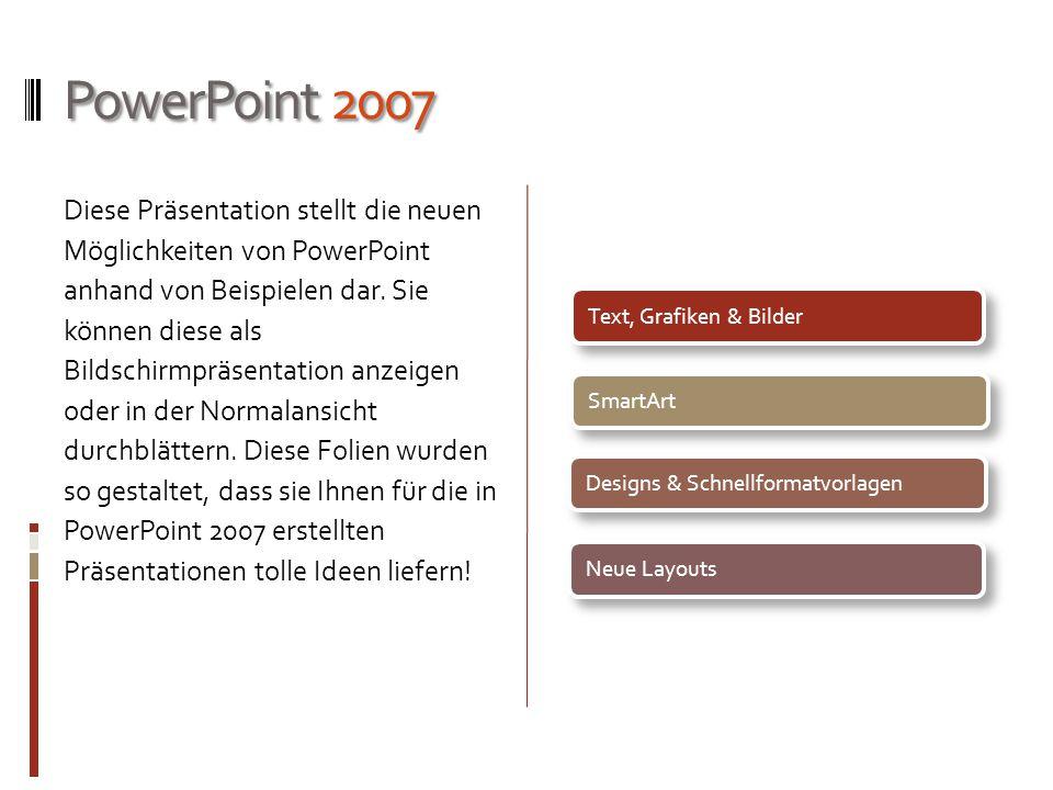 PowerPoint 2007 Diese Präsentation stellt die neuen Möglichkeiten von PowerPoint anhand von Beispielen dar.