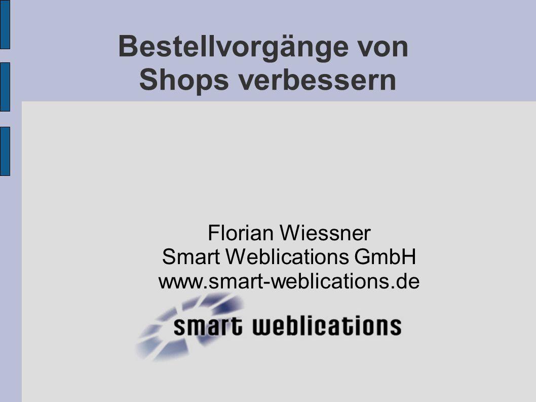 Bestellvorgänge von Shops verbessern Florian Wiessner Smart Weblications GmbH www.smart-weblications.de