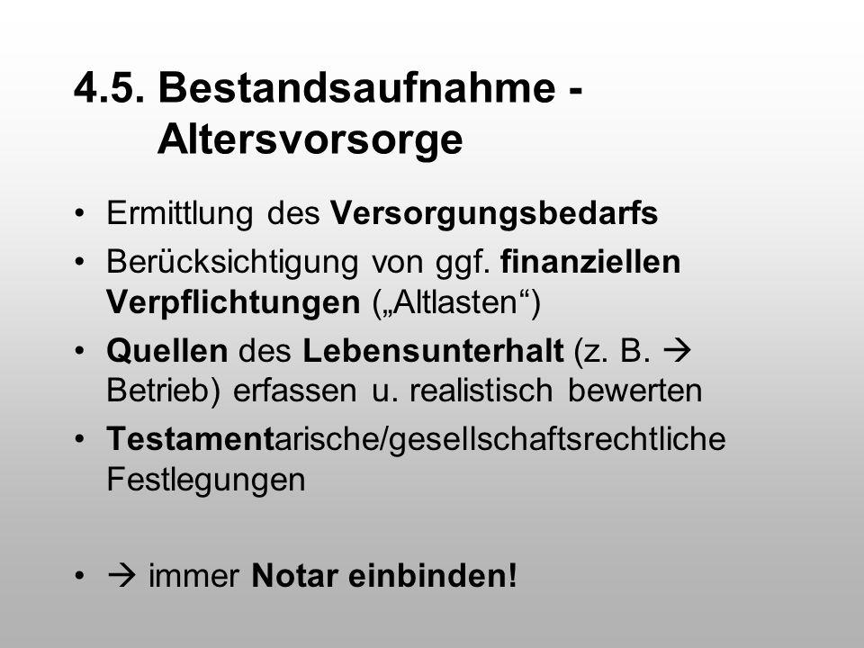 """4.5. Bestandsaufnahme - Altersvorsorge Ermittlung des Versorgungsbedarfs Berücksichtigung von ggf. finanziellen Verpflichtungen (""""Altlasten"""") Quellen"""