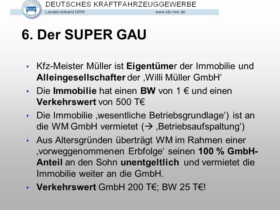 6. Der SUPER GAU s Kfz-Meister Müller ist Eigentümer der Immobilie und Alleingesellschafter der 'Willi Müller GmbH' s Die Immobilie hat einen BW von 1