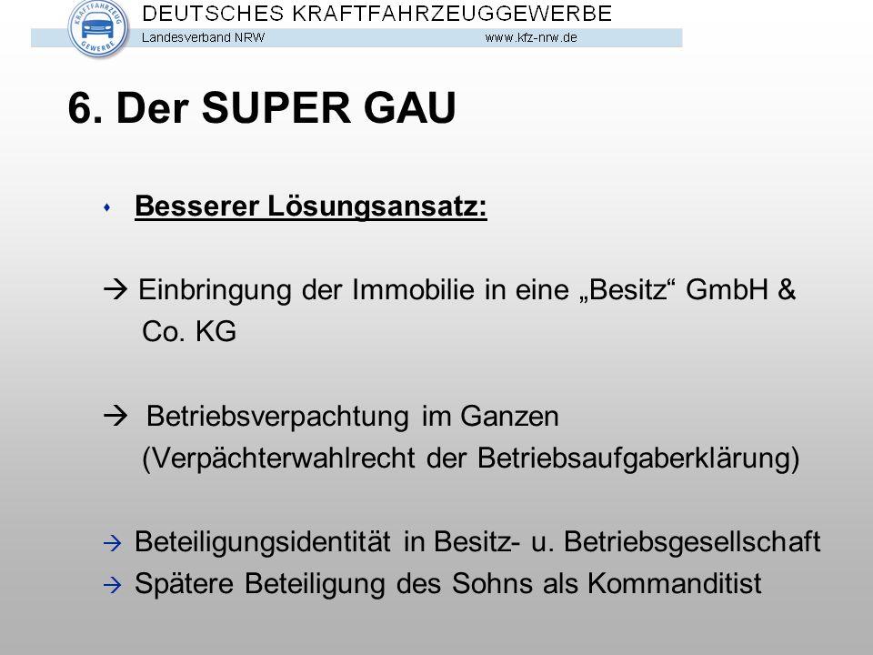 """6. Der SUPER GAU s Besserer Lösungsansatz:  Einbringung der Immobilie in eine """"Besitz"""" GmbH & Co. KG  Betriebsverpachtung im Ganzen (Verpächterwahlr"""