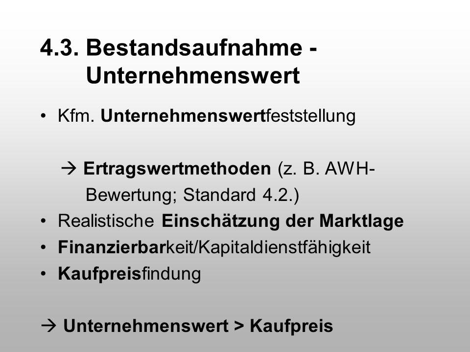 4.3. Bestandsaufnahme - Unternehmenswert Kfm. Unternehmenswertfeststellung  Ertragswertmethoden (z. B. AWH- Bewertung; Standard 4.2.) Realistische Ei
