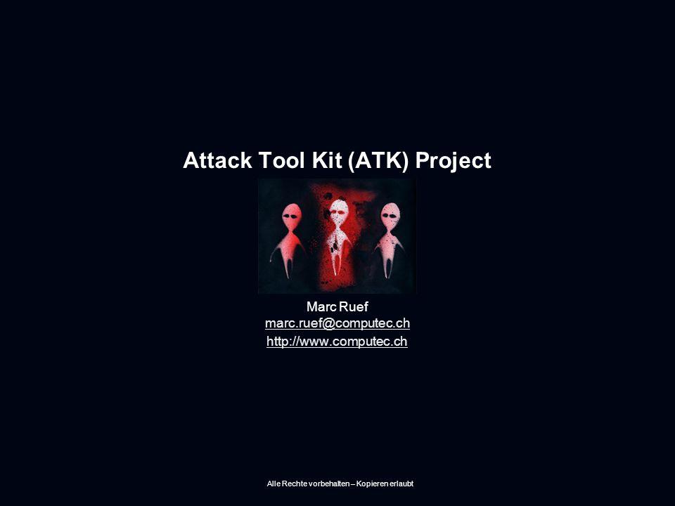 Attack Tool Kit (ATK) Project Marc Ruef marc.ruef@computec.ch marc.ruef@computec.ch http://www.computec.ch Alle Rechte vorbehalten – Kopieren erlaubt