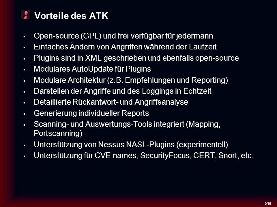 10/15 Vorteile des ATK Open-source (GPL) und frei verfügbar für jedermann Einfaches Ändern von Angriffen während der Laufzeit Plugins sind in XML geschrieben und ebenfalls open-source Modulares AutoUpdate für Plugins Modulare Architektur (z.B.