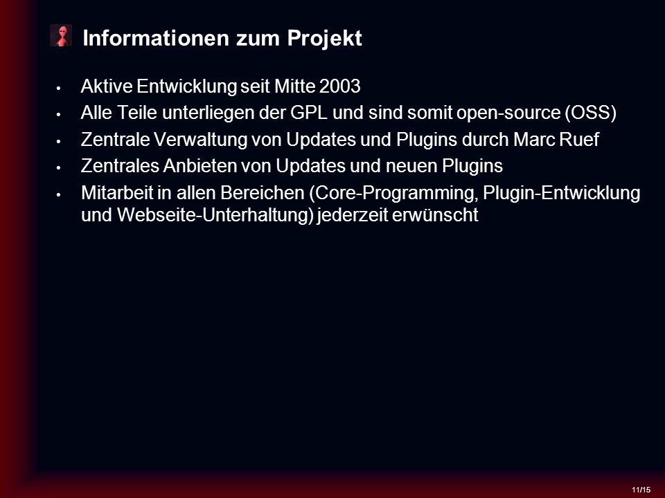 11/15 Informationen zum Projekt Aktive Entwicklung seit Mitte 2003 Alle Teile unterliegen der GPL und sind somit open-source (OSS) Zentrale Verwaltung von Updates und Plugins durch Marc Ruef Zentrales Anbieten von Updates und neuen Plugins Mitarbeit in allen Bereichen (Core-Programming, Plugin-Entwicklung und Webseite-Unterhaltung) jederzeit erwünscht
