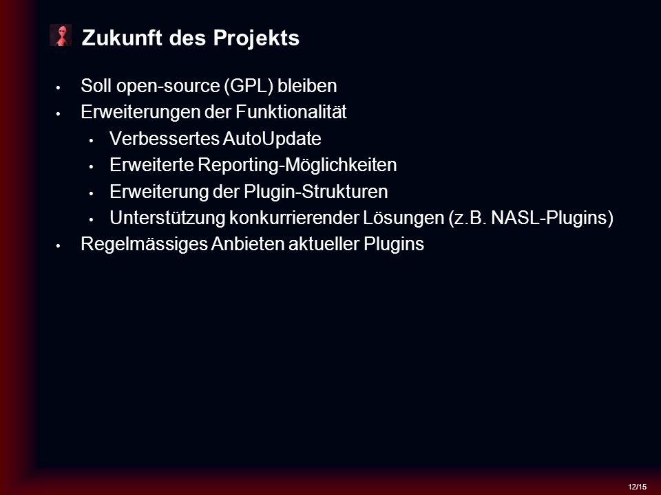 12/15 Zukunft des Projekts Soll open-source (GPL) bleiben Erweiterungen der Funktionalität Verbessertes AutoUpdate Erweiterte Reporting-Möglichkeiten Erweiterung der Plugin-Strukturen Unterstützung konkurrierender Lösungen (z.B.