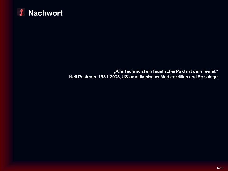 """14/15 Nachwort """"Alle Technik ist ein faustischer Pakt mit dem Teufel. Neil Postman, 1931-2003, US-amerikanischer Medienkritiker und Soziologe"""