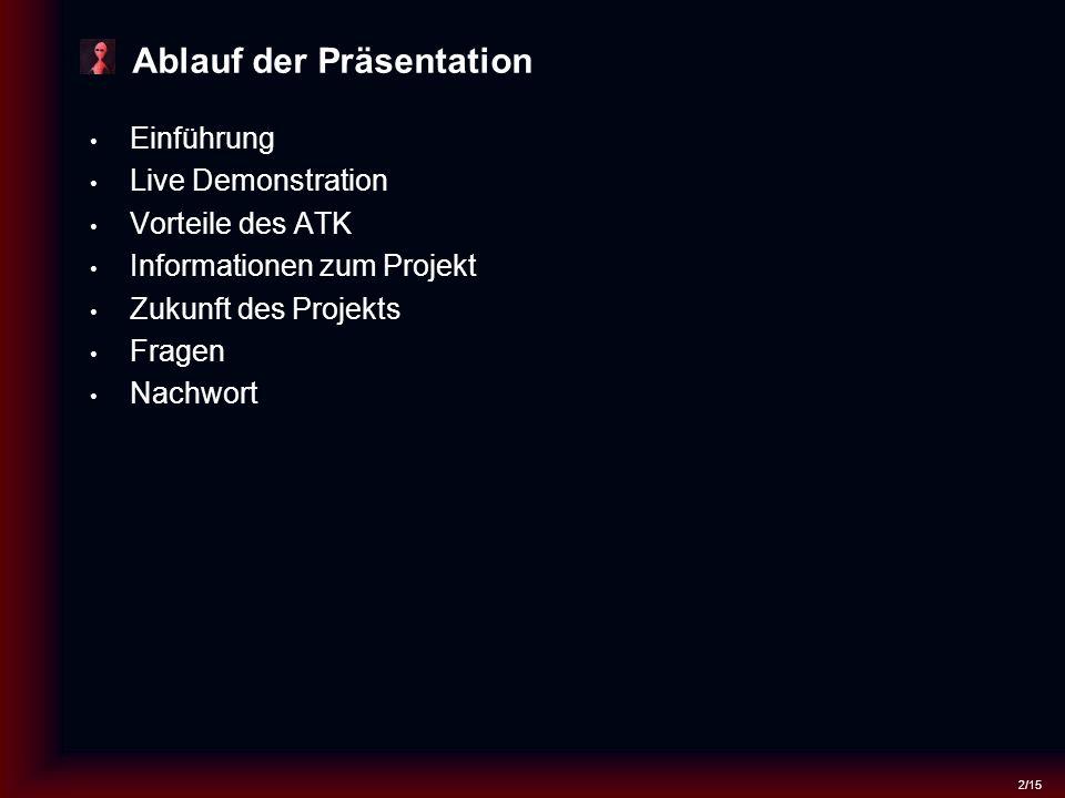 2/15 Ablauf der Präsentation Einführung Live Demonstration Vorteile des ATK Informationen zum Projekt Zukunft des Projekts Fragen Nachwort
