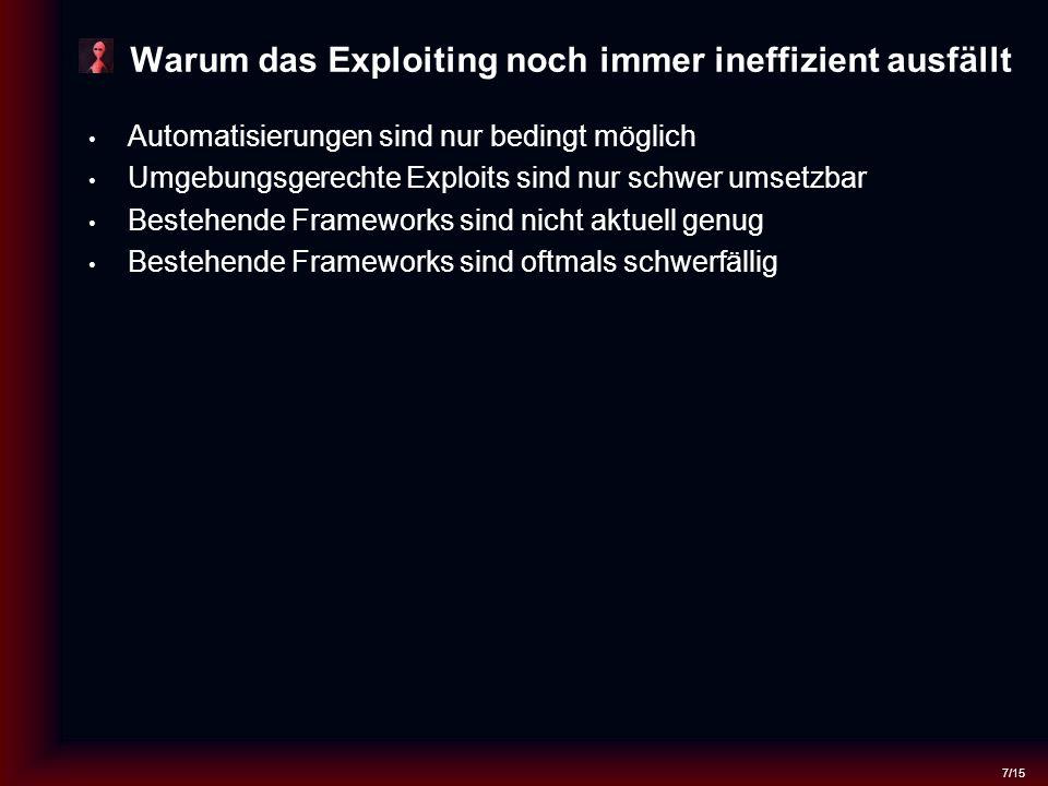 7/15 Warum das Exploiting noch immer ineffizient ausfällt Automatisierungen sind nur bedingt möglich Umgebungsgerechte Exploits sind nur schwer umsetzbar Bestehende Frameworks sind nicht aktuell genug Bestehende Frameworks sind oftmals schwerfällig