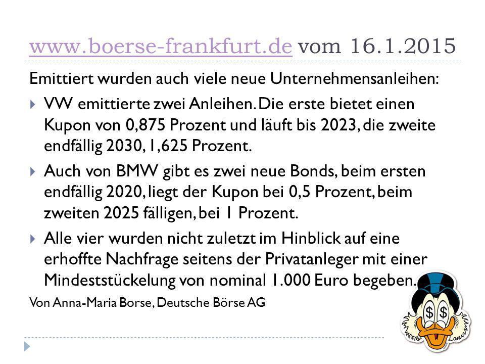 www.boerse-frankfurt.dewww.boerse-frankfurt.de vom 16.1.2015 Emittiert wurden auch viele neue Unternehmensanleihen:  VW emittierte zwei Anleihen. Die