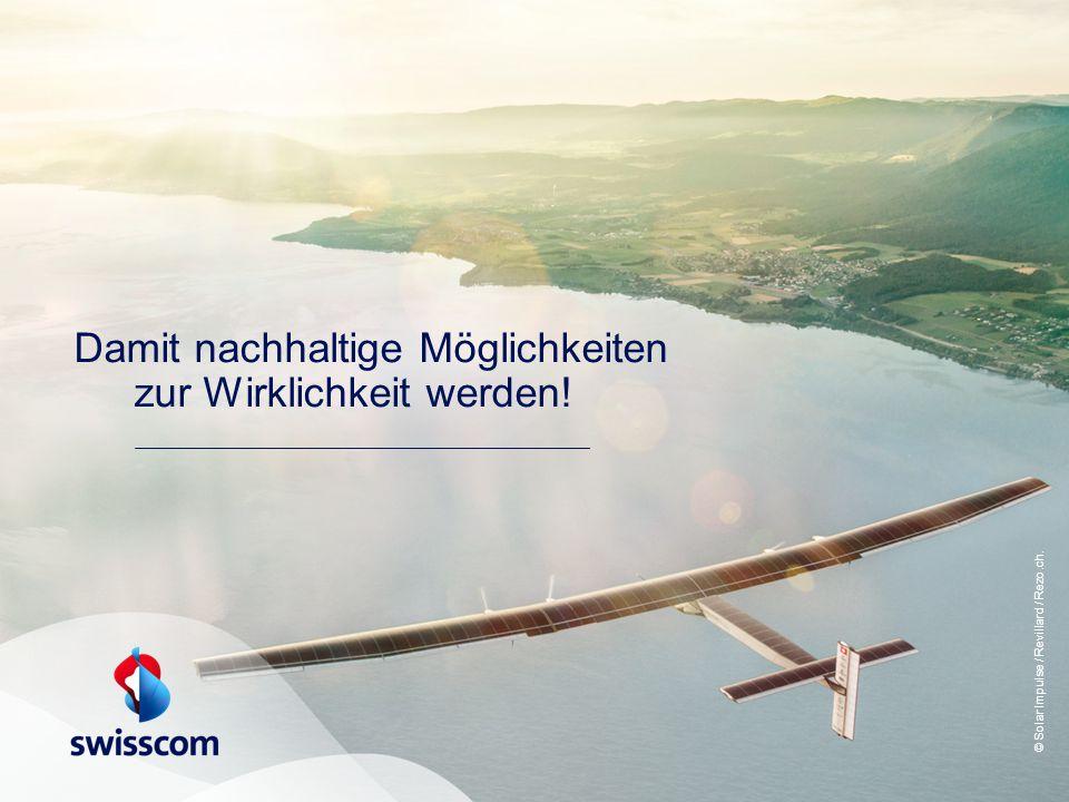 Damit nachhaltige Möglichkeiten zur Wirklichkeit werden! © Solar Impulse / Revillard / Rezo.ch.