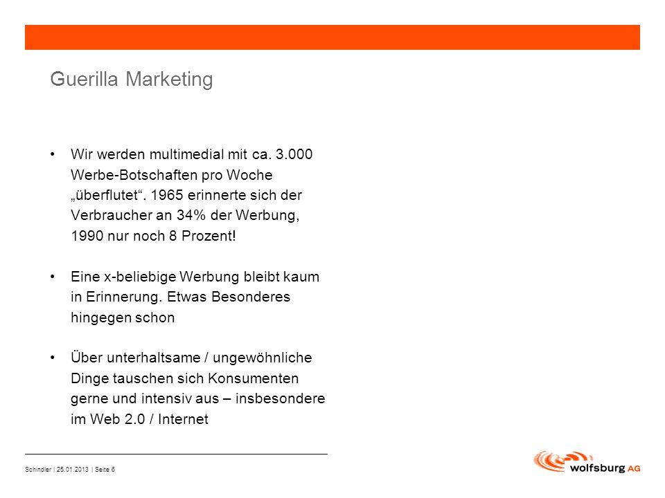 Schindler | 25.01.2013 | Seite 6 —Navigationsleiste —Aktueller Eintrag wird rot hervor- gehoben —Navigationsleiste weiter Guerilla Marketing Wir werden multimedial mit ca.