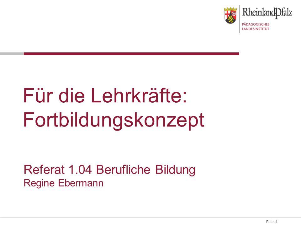 Folie 1 Für die Lehrkräfte: Fortbildungskonzept Referat 1.04 Berufliche Bildung Regine Ebermann