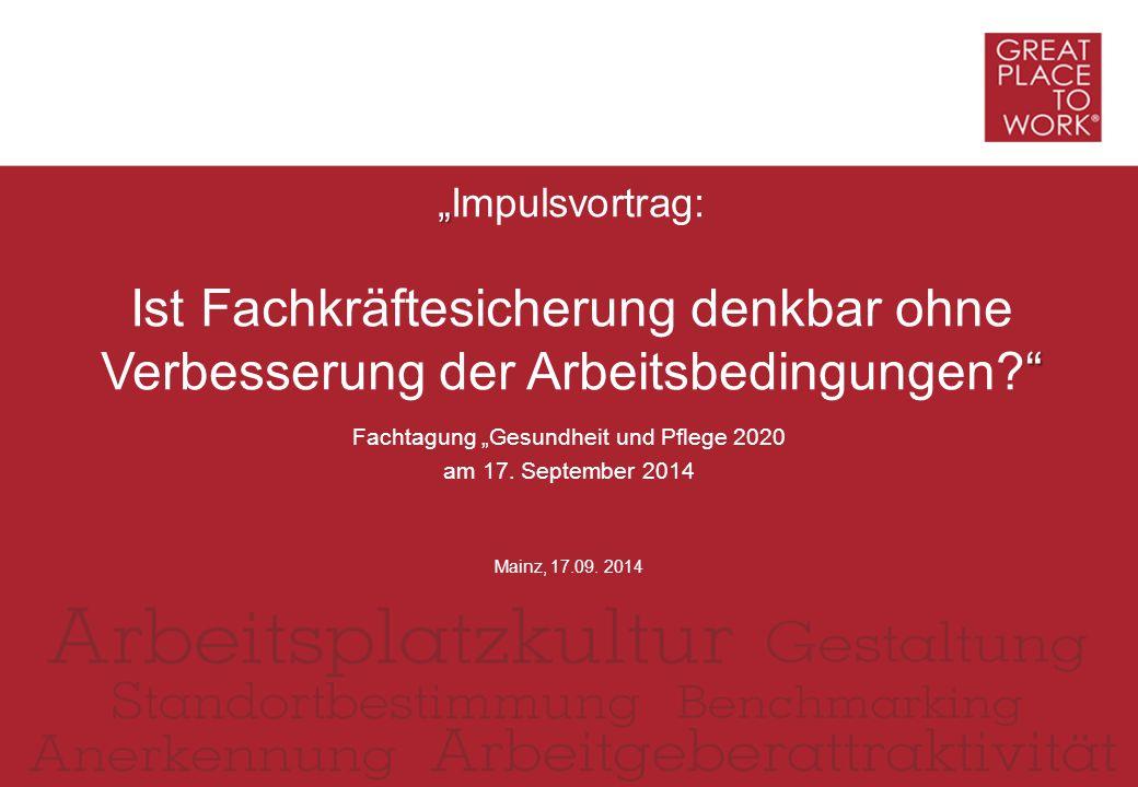 """Fachtagung """"Gesundheit und Pflege 2020 am 17. September 2014 """" """" """"Impulsvortrag: Ist Fachkräftesicherung denkbar ohne Verbesserung der Arbeitsbedingun"""