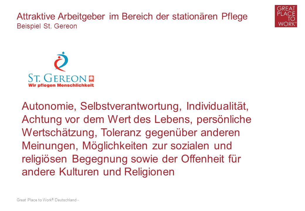 Great Place to Work ® Deutschland - Attraktive Arbeitgeber im Bereich der stationären Pflege Beispiel St. Gereon Autonomie, Selbstverantwortung, Indiv
