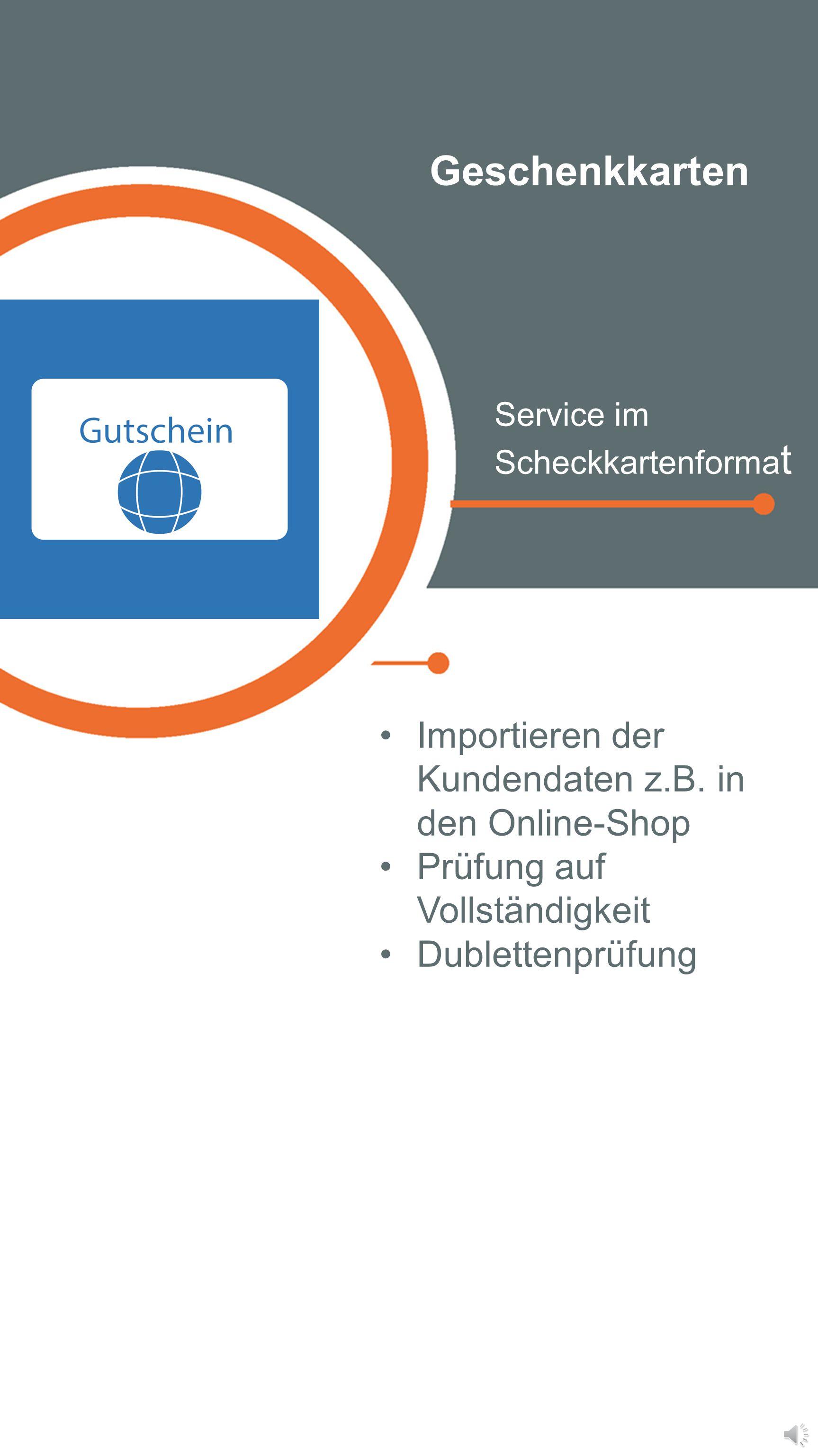 Kundenimport Importieren von Kundendaten auf Knopfdruck Importieren der Kundendaten z.B. in den Online-Shop Prüfung auf Vollständigkeit Dublettenprüfu