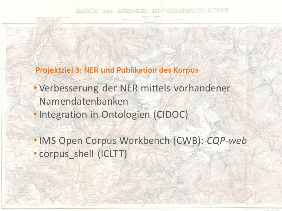 Seite 14 Projektziel 3: NER und Publikation des Korpus Verbesserung der NER mittels vorhandener Namendatenbanken Integration in Ontologien (CIDOC) IMS Open Corpus Workbench (CWB): CQP-web corpus_shell (ICLTT)
