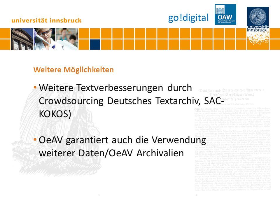 Seite 15 Weitere Möglichkeiten Weitere Textverbesserungen durch Crowdsourcing Deutsches Textarchiv, SAC- KOKOS) OeAV garantiert auch die Verwendung weiterer Daten/OeAV Archivalien go!digital