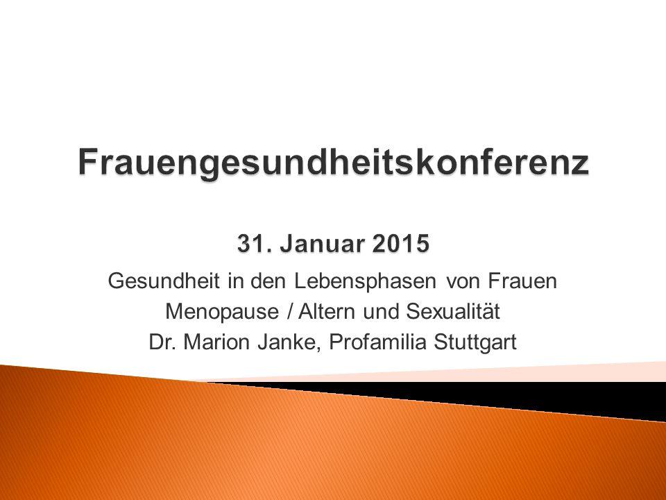 Gesundheit in den Lebensphasen von Frauen Menopause / Altern und Sexualität Dr. Marion Janke, Profamilia Stuttgart