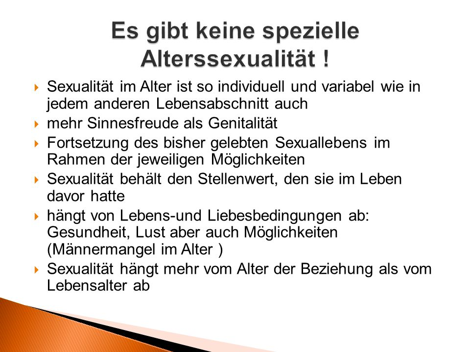  Selbstbestimmung ob, wie und mit wem sie Sexualität leben wollen  Information und Beratung über körperliche aber auch psychische Veränderungen im Alter im Hinblick auf Sexualität  Ermutigung und Unterstützung ggf.