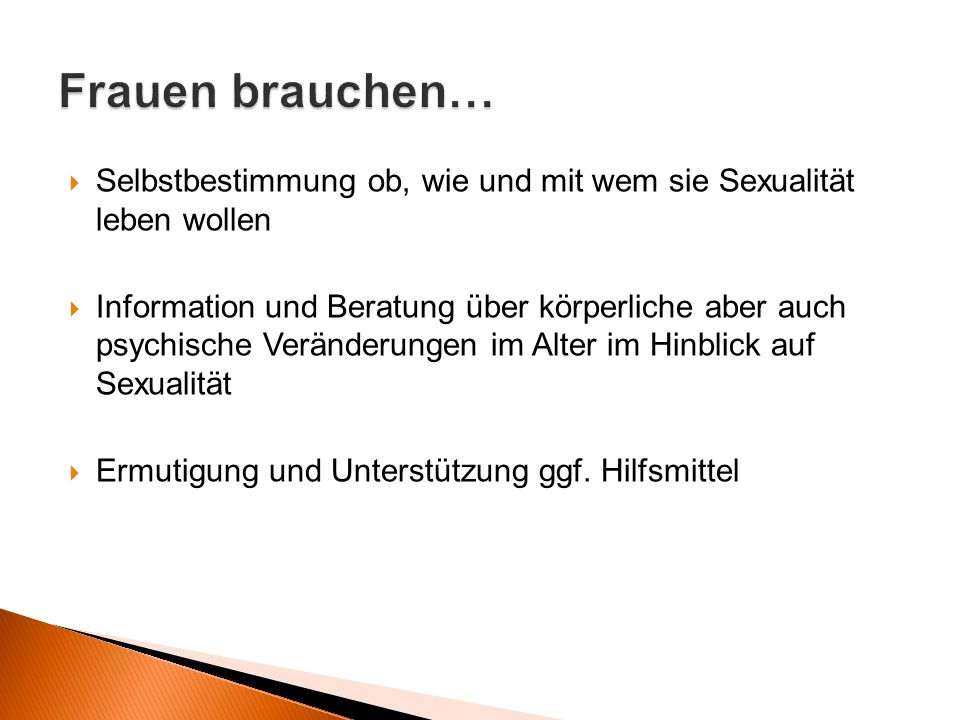 Selbstbestimmung ob, wie und mit wem sie Sexualität leben wollen  Information und Beratung über körperliche aber auch psychische Veränderungen im A