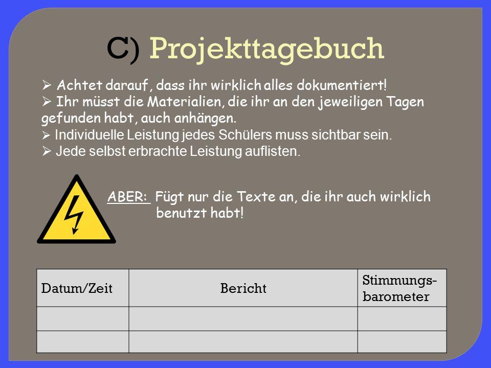 C) Projekttagebuch  Achtet darauf, dass ihr wirklich alles dokumentiert!  Ihr müsst die Materialien, die ihr an den jeweiligen Tagen gefunden habt,