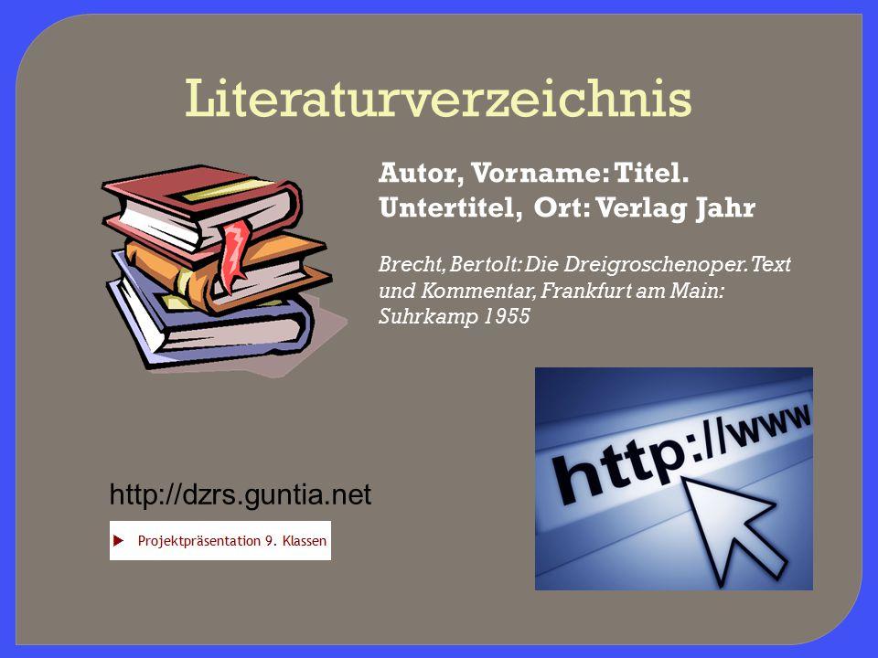 Literaturverzeichnis Autor, Vorname: Titel. Untertitel, Ort: Verlag Jahr Brecht, Bertolt: Die Dreigroschenoper. Text und Kommentar, Frankfurt am Main: